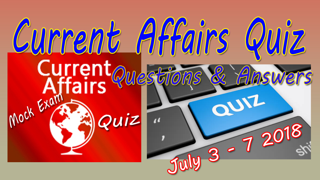 Current Affairs Quiz of 03 - 08 - July - 2018